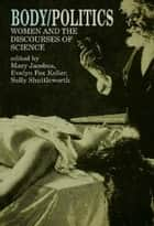 Body/Politics - Women and the Discourses of Science ebook by Mary Jacobus, Evelyn Fox Keller, Sally Shuttleworth
