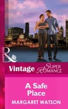 A Safe Place (Mills & Boon Vintage Superromance) ebook by Margaret Watson