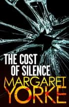 The Cost Of Silence ebook by Margaret Yorke
