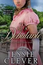 To Be a Debutante: A Spy Series Short Story ebook by Jessie Clever