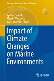 Impact of Climate Changes on Marine Environments ebook by Tymon Zielinski,Marcin Weslawski,Karol Kuliński