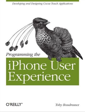 Programming the iPhone User Experience - Developing and Designing Cocoa Touch Applications ebook by Toby  Boudreaux