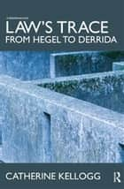 Law's Trace: From Hegel to Derrida ebook by Catherine Kellogg