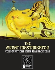 The Great Masturbator - Conversations With Salvador Dali ebook by Salvador Dali