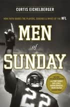 Men of Sunday - How Faith Guides the Players, Coaches, and Wives of the NFL ebook by