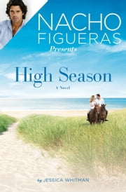 Nacho Figueras Presents: High Season ebook by Jessica Whitman