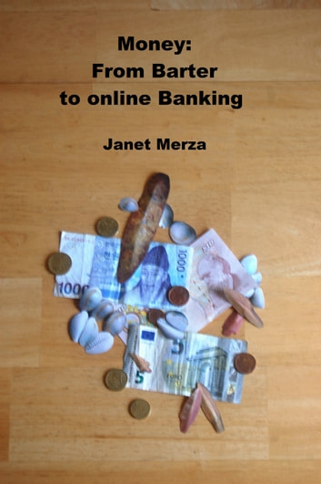 Money: From Barter to online Banking ebook by Janet Merza