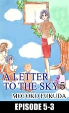 A LETTER TO THE SKY - Episode 5-3 ebook by Motoko Fukuda