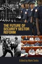 The Future Of Security Sector Reform ebook by Mark Sedra