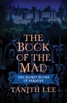 The Book of the Mad ebook by Tanith Lee