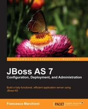 JBoss AS 7 Configuration, Deployment and Administration ebook by Francesco Marchioni