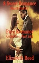 Pure Romance Collection Part 1 & 2: 8 Sweet Romance Short Stories ebook by Elizabeth Reed
