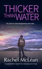 Thicker Than Water - A gripping thriller about family, belonging and revenge ebook by Rachel McLean
