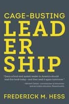 Cage-Busting Leadership ebook by Frederick M. Hess