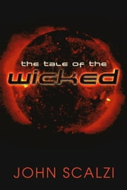 The Tale of the Wicked ebook by John Scalzi