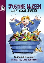 Justine McKeen, Eat Your Beets ebook by Sigmund Brouwer,Dave Whamond
