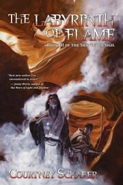 The Labyrinth of Flame - The Shattered Sigil, #3 ebook by Courtney Schafer