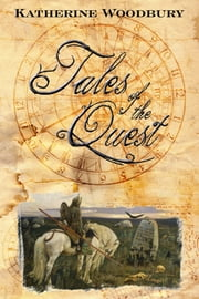 Tales of the Quest ebook by Katherine Woodbury