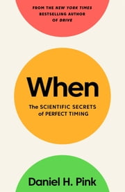 When - The Scientific Secrets of Perfect Timing ebook by Daniel H. Pink