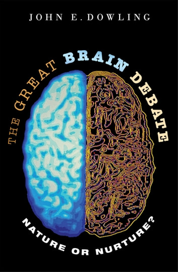 The Great Brain Debate - Nature or Nurture? ebook by John E. Dowling