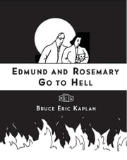 Edmund and Rosemary Go to Hell - A Story We All Really Need Now More Than Ever ebook by Bruce Eric Kaplan