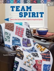 Team Spirit - Get in the Game with 11 Sports-Inspired Quilts ebook by Suzzie Schuyler