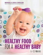 Healthy Food for a Healthy Baby ebook by Forslund, Monique le Roux