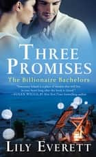 Three Promises - The Billionaire Bachelors (The Fireside Inn, Bonfire Beach, Lantern Lake) ebook by Lily Everett