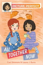Picture Perfect #5: All Together Now ebook by Cari Simmons,Laura J. Burns,Cathi Mingus