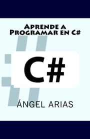 Aprende a programar en C# ebook by Ángel Arias