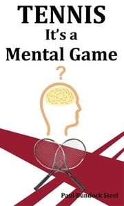 Tennis - It's a Mental Game ebook by Steel, Paul Bundock
