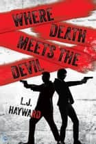Where Death Meets the Devil ebook by L.J. Hayward