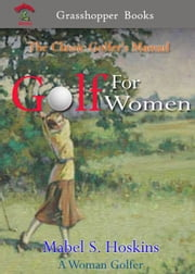 Golf For Women - By A Woman Golfer ebook by Mabel S. Hoskins
