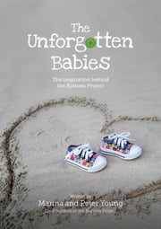 The Unforgotten Babies - The inspiration behind the Buttons Project ebook by Marina Young, Peter Young