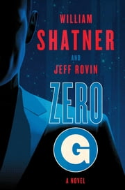 Zero-G: Book 1 - A Novel ebook by William Shatner,Jeff Rovin