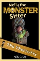 Nelly The Monster Sitter: 09: The Thermitts ebook by Kes Gray