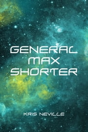 General Max Shorter ebook by Kris Neville