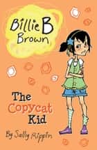 Billie B Brown: The Copycat Kid ebook by Sally Rippin