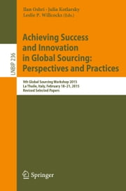 Achieving Success and Innovation in Global Sourcing: Perspectives and Practices - 9th Global Sourcing Workshop 2015, La Thuile, Italy, February 18-21, 2015, Revised Selected Papers ebook by