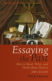 Essaying the Past - How to Read, Write, and Think about History ebook by Jim Cullen