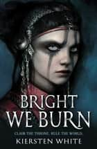 Bright We Burn ebook by