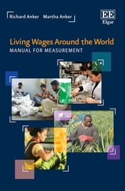 Living Wages Around the World - Manual for Measurement ebook by Richard Anker, Martha Anker