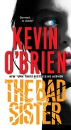 The Bad Sister ebook by Kevin O'Brien