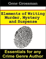 Elements of Writing Murder, Mystery & Suspense ebook by Gene Grossman