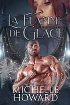 La Flamme de glace ebook by Michelle Howard