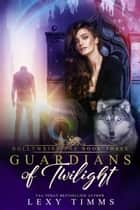 Guardians of Twilight - Hollyweird Fae Series, #3 ebook by Lexy Timms
