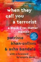 When They Call You a Terrorist - A Black Lives Matter Memoir ebook by asha bandele, Angela Davis, Patrisse Cullors