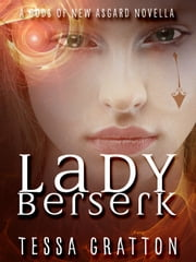 Lady Berserk - A Novella of Dragons, Trickster Gods, and Reality TV ebook by Tessa Gratton