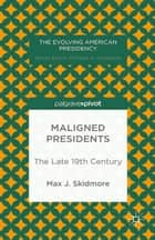 Maligned Presidents: The Late 19th Century ebook by M. Skidmore