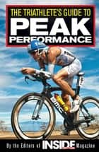 The Triathlete's Guide to Peak Performance ebook by Editors of Inside Triathlon magazine